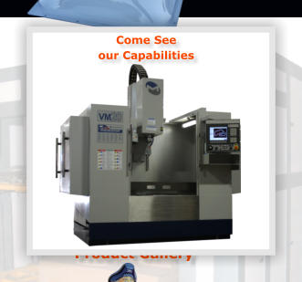 Come See our Capabilities